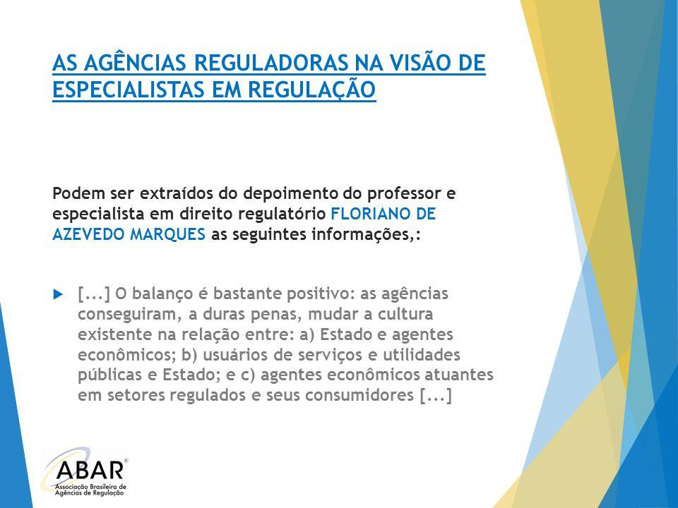 AS AGÊNCIAS REGULADORAS NA VISÃO DE ESPECIALISTAS EM REGULAÇÃO Podem ser extraídos do depoimento do professor e especialista em direito regulatório FL