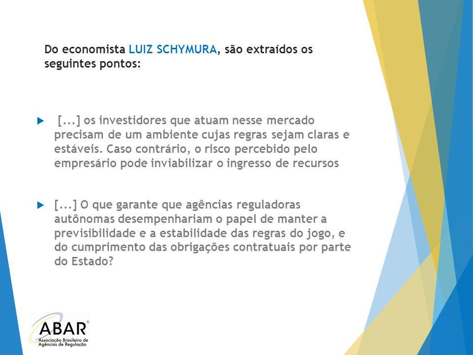 Do economista LUIZ SCHYMURA, são extraídos os seguintes pontos:  [...] os investidores que atuam nesse mercado precisam de um ambiente cujas regras s