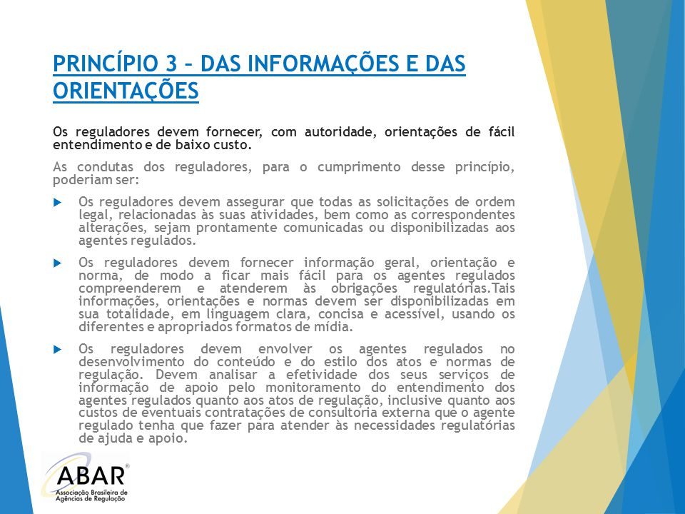 PRINCÍPIO 3 – DAS INFORMAÇÕES E DAS ORIENTAÇÕES Os reguladores devem fornecer, com autoridade, orientações de fácil entendimento e de baixo custo. As