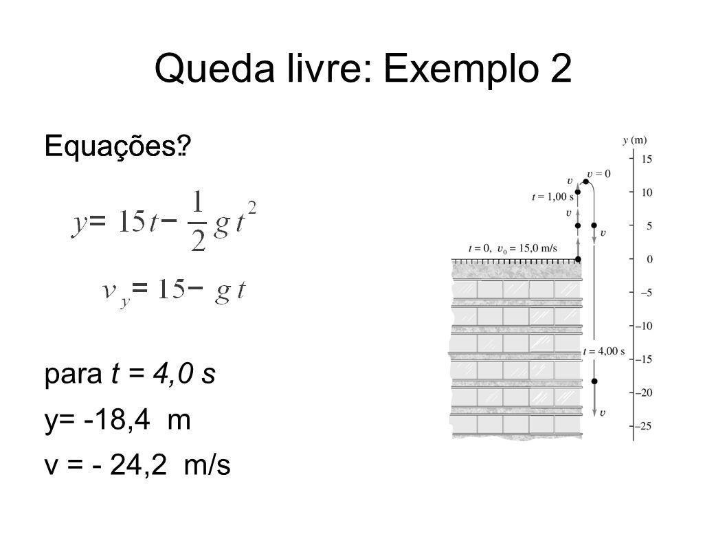 Queda livre: Exemplo 2 Equações? Equações: para t = 4,0 s y= -18,4 m v = - 24,2 m/s