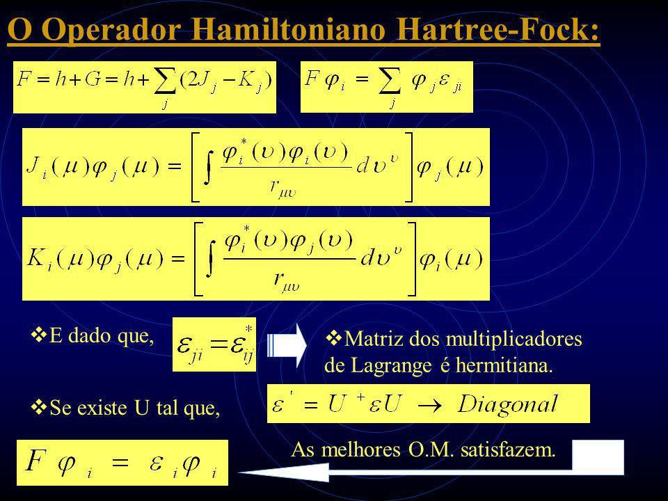 O Operador Hamiltoniano Hartree-Fock:  E dado que,  Matriz dos multiplicadores de Lagrange é hermitiana.  Se existe U tal que, As melhores O.M. sat