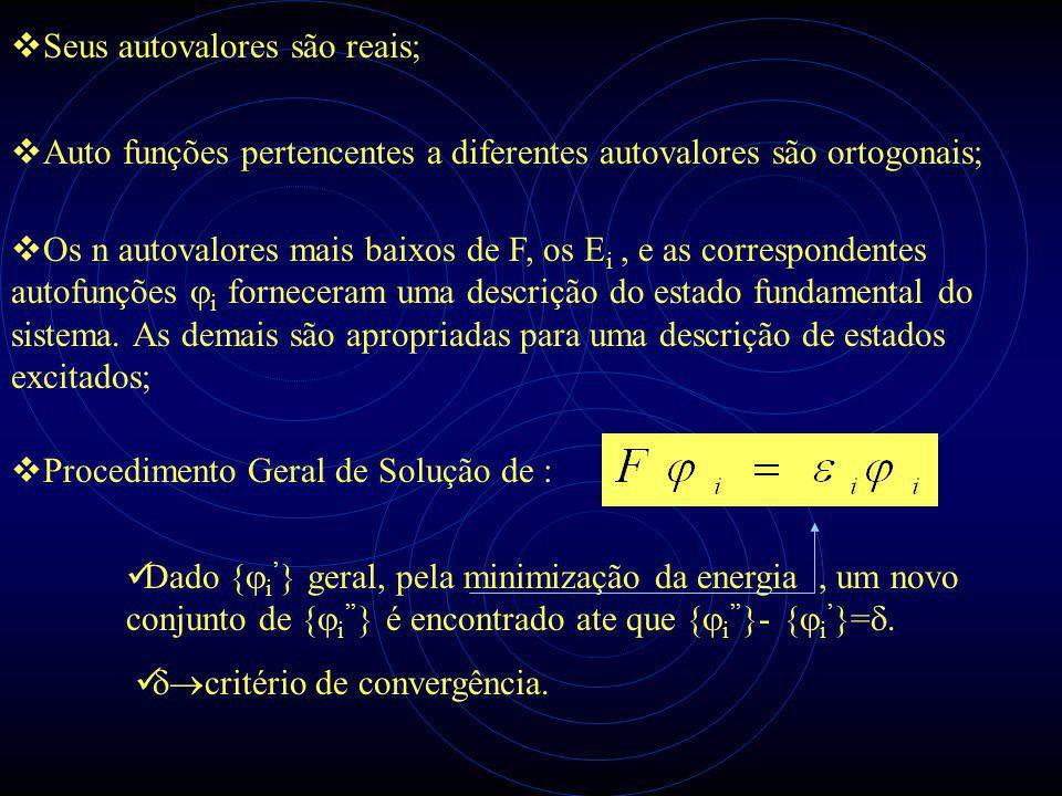  Seus autovalores são reais;  Auto funções pertencentes a diferentes autovalores são ortogonais;  Os n autovalores mais baixos de F, os E i, e as correspondentes autofunções  i forneceram uma descrição do estado fundamental do sistema.