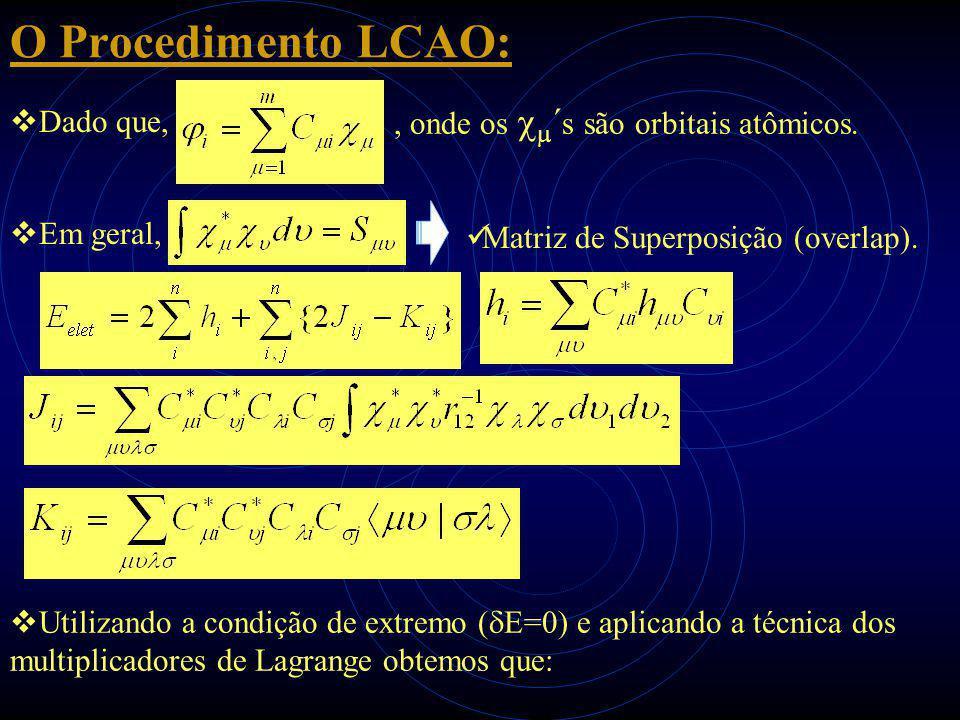 O Procedimento LCAO:  Dado que, Matriz de Superposição (overlap)., onde os   ´ s são orbitais atômicos.  Em geral,  Utilizando a condição de extr