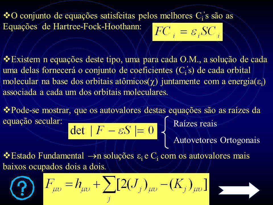  O conjunto de equações satisfeitas pelos melhores C i ' s são as Equações de Hartree-Fock-Hoothann:  Existem n equações deste tipo, uma para cada O