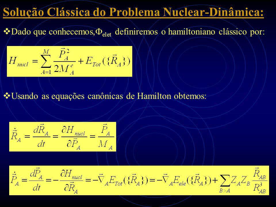 Solução Clássica do Problema Nuclear-Dinâmica:  Dado que conhecemos,  elet definiremos o hamiltoniano clássico por:  Usando as equações canônicas de Hamilton obtemos:
