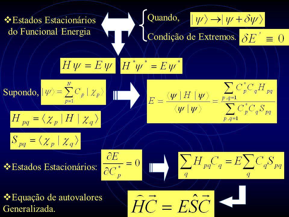 Condição de Extremos. Quando,  Estados Estacionários do Funcional Energia Supondo,  Estados Estacionários:  Equação de autovalores Generalizada.