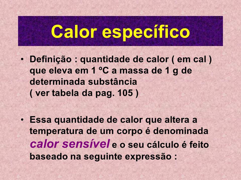 Quantidade de calor A quantidade de calor é medida em calorias (cal ) Caloria ou pequena caloria : é a quantidade de calor necessário para elevar em 1