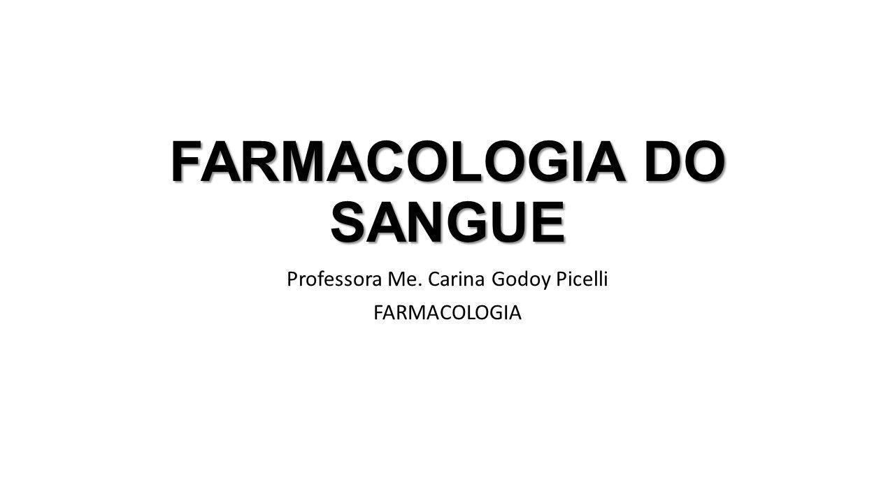 FARMACOLOGIA DO SANGUE Professora Me. Carina Godoy Picelli FARMACOLOGIA