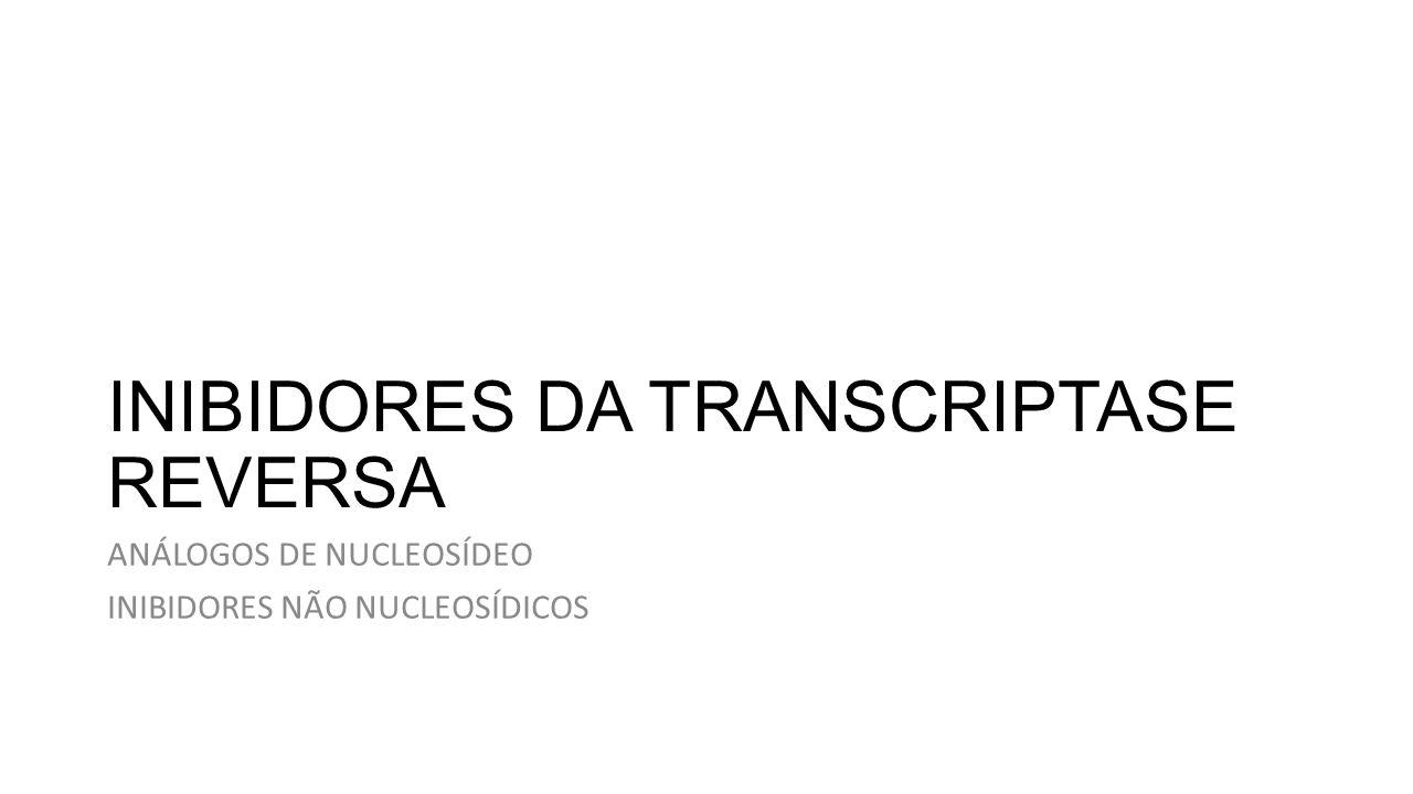 INIBIDORES DA TRANSCRIPTASE REVERSA ANÁLOGOS DE NUCLEOSÍDEO INIBIDORES NÃO NUCLEOSÍDICOS
