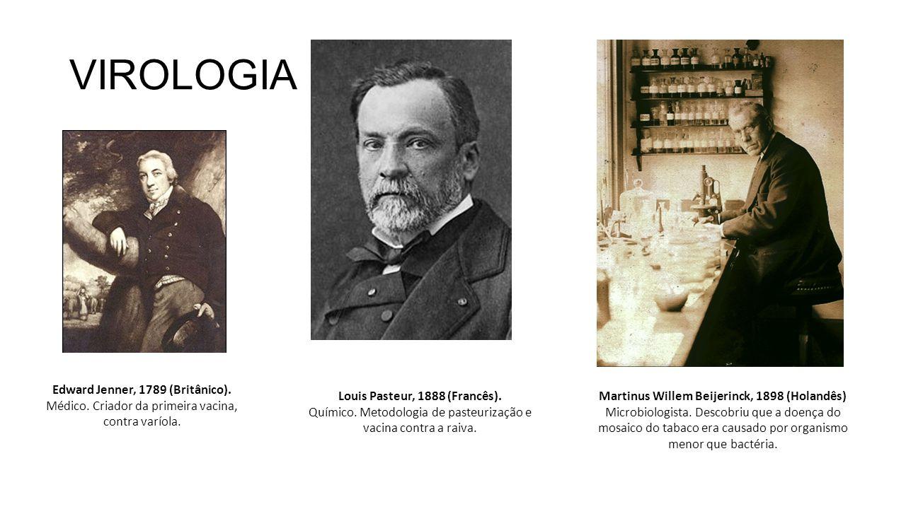 VIROLOGIA Martinus Willem Beijerinck, 1898 (Holandês) Microbiologista. Descobriu que a doença do mosaico do tabaco era causado por organismo menor que
