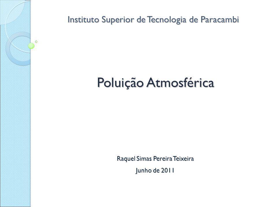 Instituto Superior de Tecnologia de Paracambi Poluição Atmosférica Raquel Simas Pereira Teixeira Junho de 2011