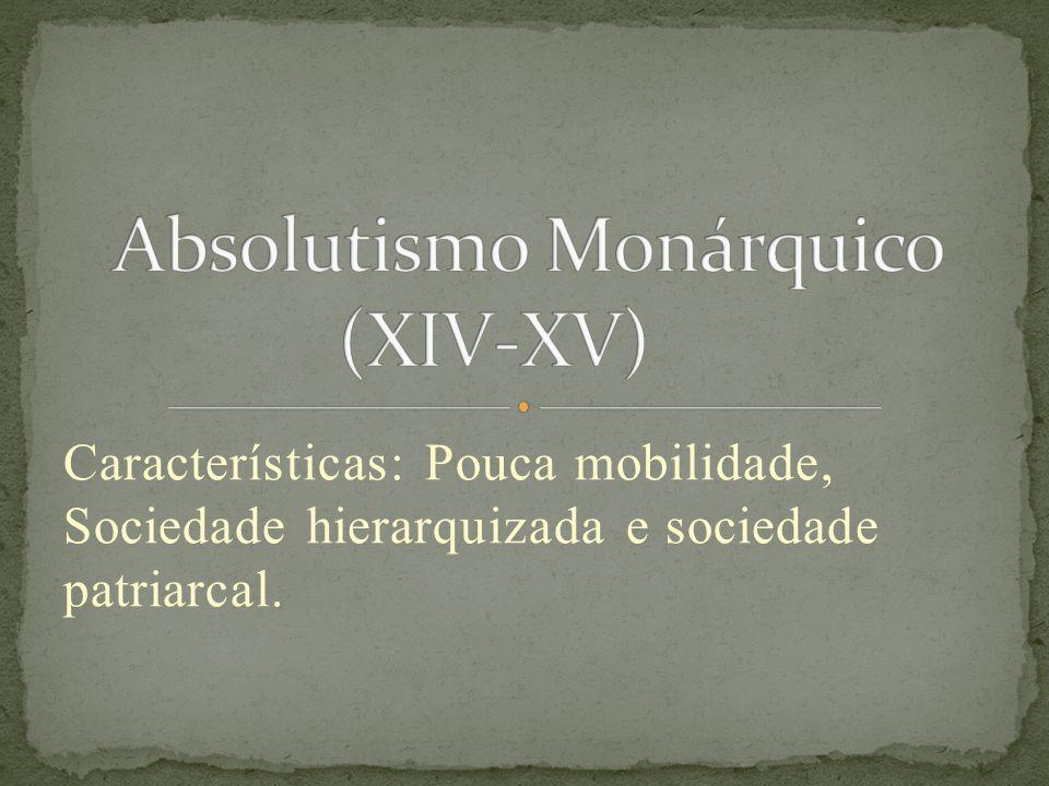 Características: Pouca mobilidade, Sociedade hierarquizada e sociedade patriarcal.