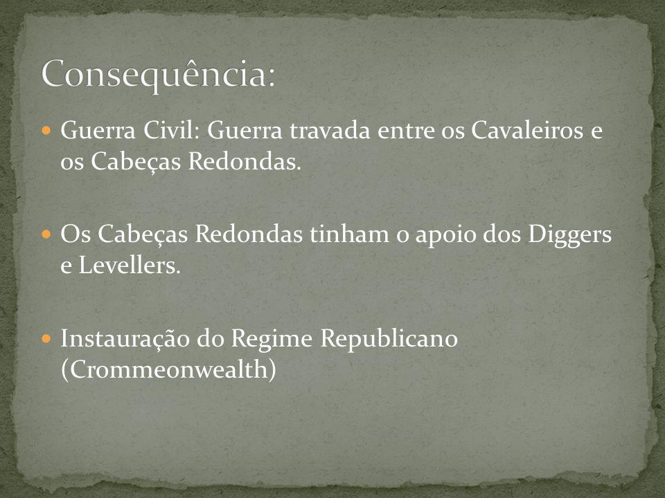 Guerra Civil: Guerra travada entre os Cavaleiros e os Cabeças Redondas.