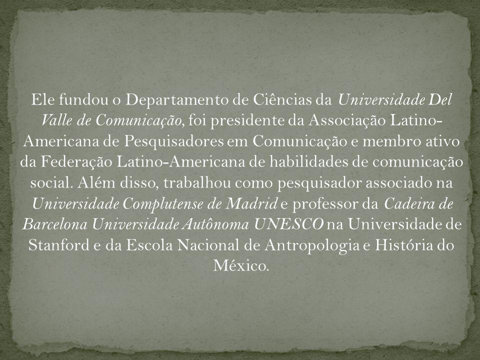 Ele fundou o Departamento de Ciências da Universidade Del Valle de Comunicação, foi presidente da Associação Latino- Americana de Pesquisadores em Comunicação e membro ativo da Federação Latino-Americana de habilidades de comunicação social.