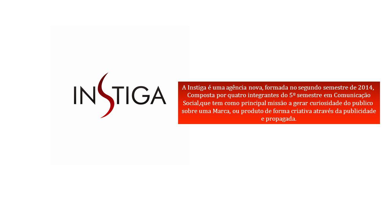A Instiga é uma agência nova, formada no segundo semestre de 2014, Composta por quatro integrantes do 5º semestre em Comunicação Social,que tem como principal missão a gerar curiosidade do publico sobre uma Marca, ou produto de forma criativa através da publicidade e propagada.