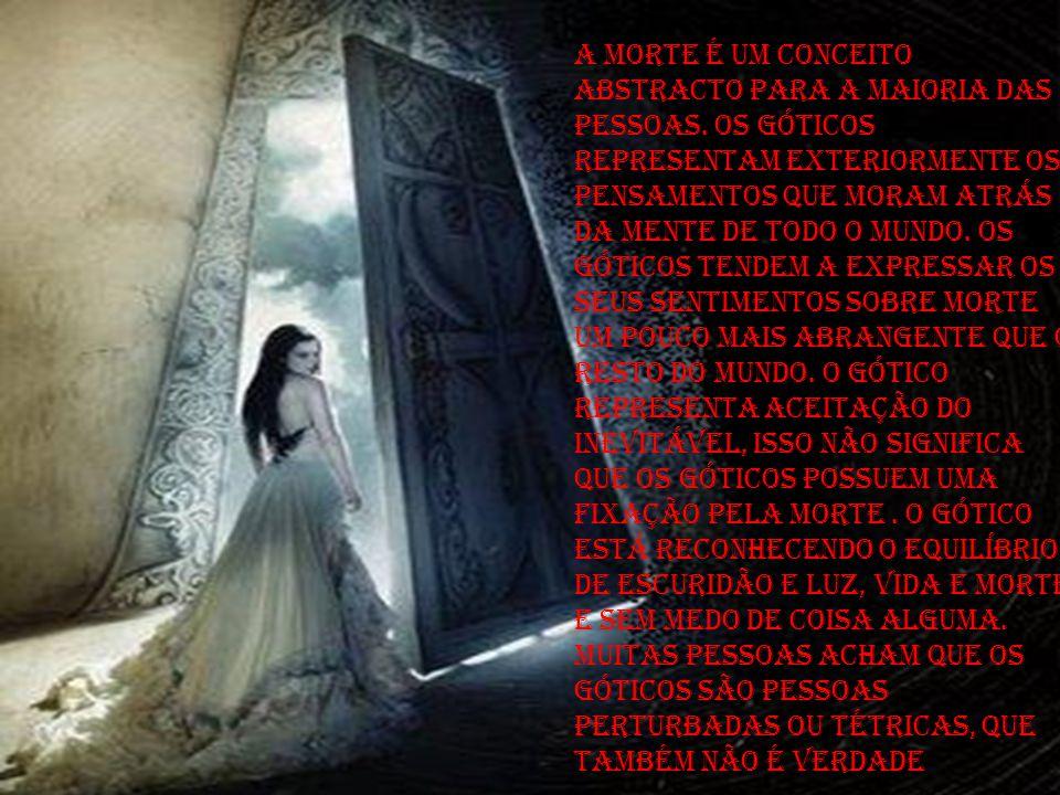 A morte é um conceito abstracto para a maioria das pessoas. Os góticos representam exteriormente os pensamentos que moram atrás da mente de todo o mun
