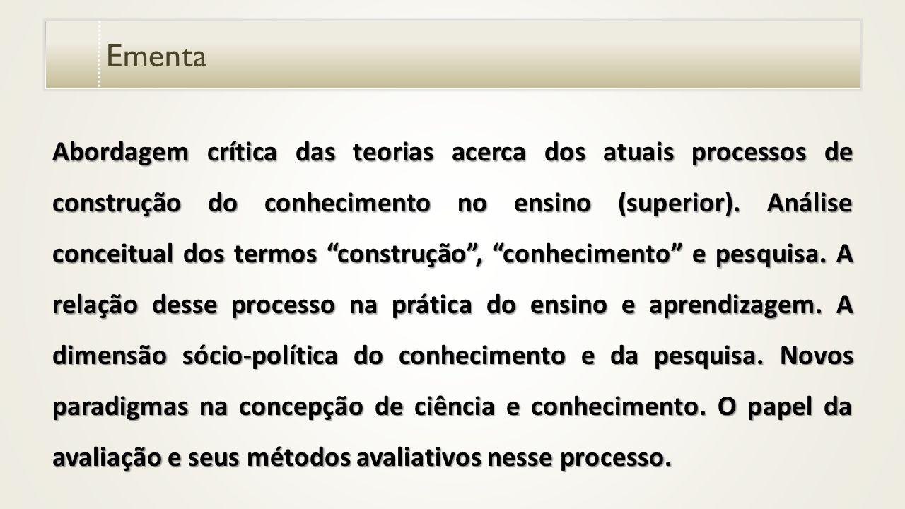 Ementa Abordagem crítica das teorias acerca dos atuais processos de construção do conhecimento no ensino (superior).