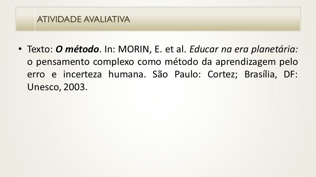 ATIVIDADE AVALIATIVA Texto: O método.In: MORIN, E.