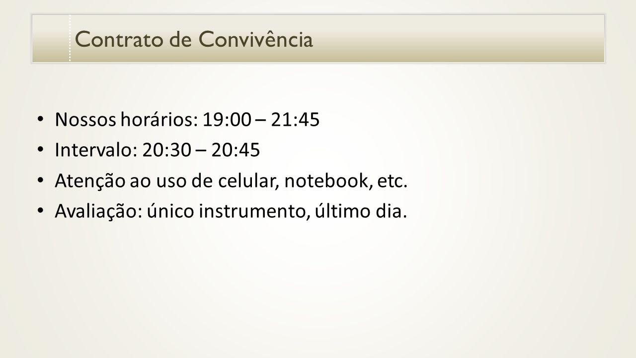 Contrato de Convivência Nossos horários: 19:00 – 21:45 Intervalo: 20:30 – 20:45 Atenção ao uso de celular, notebook, etc.