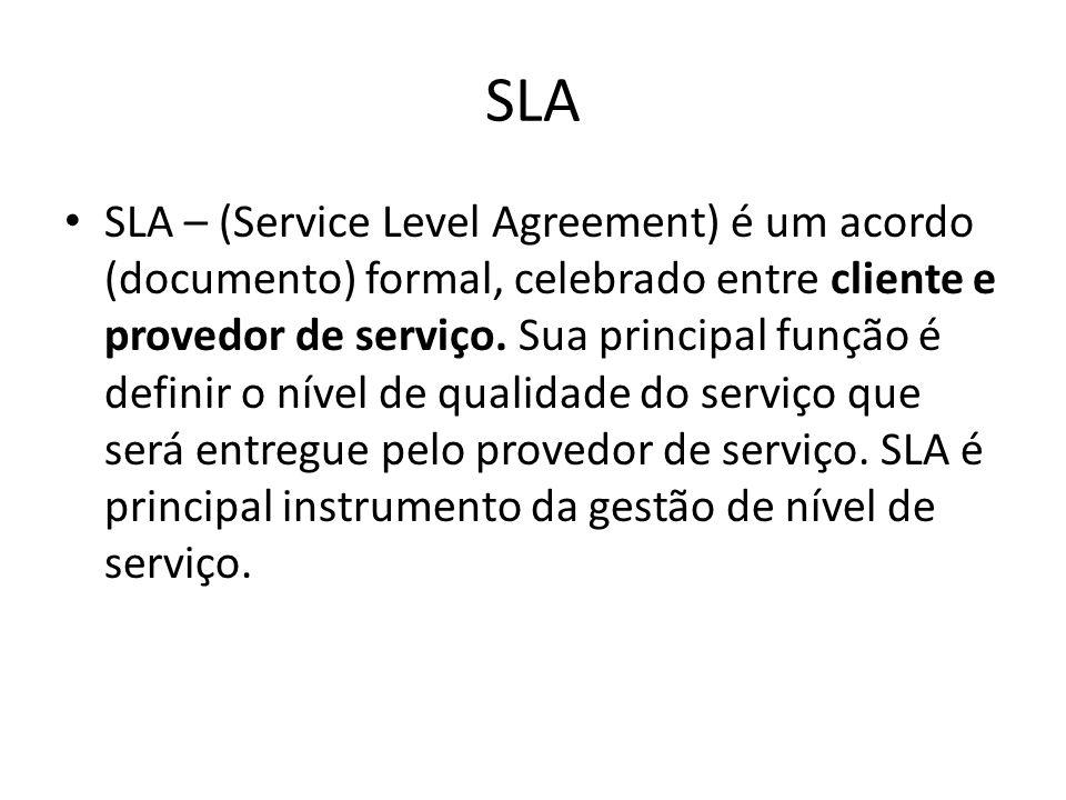 SLA SLA – (Service Level Agreement) é um acordo (documento) formal, celebrado entre cliente e provedor de serviço. Sua principal função é definir o ní