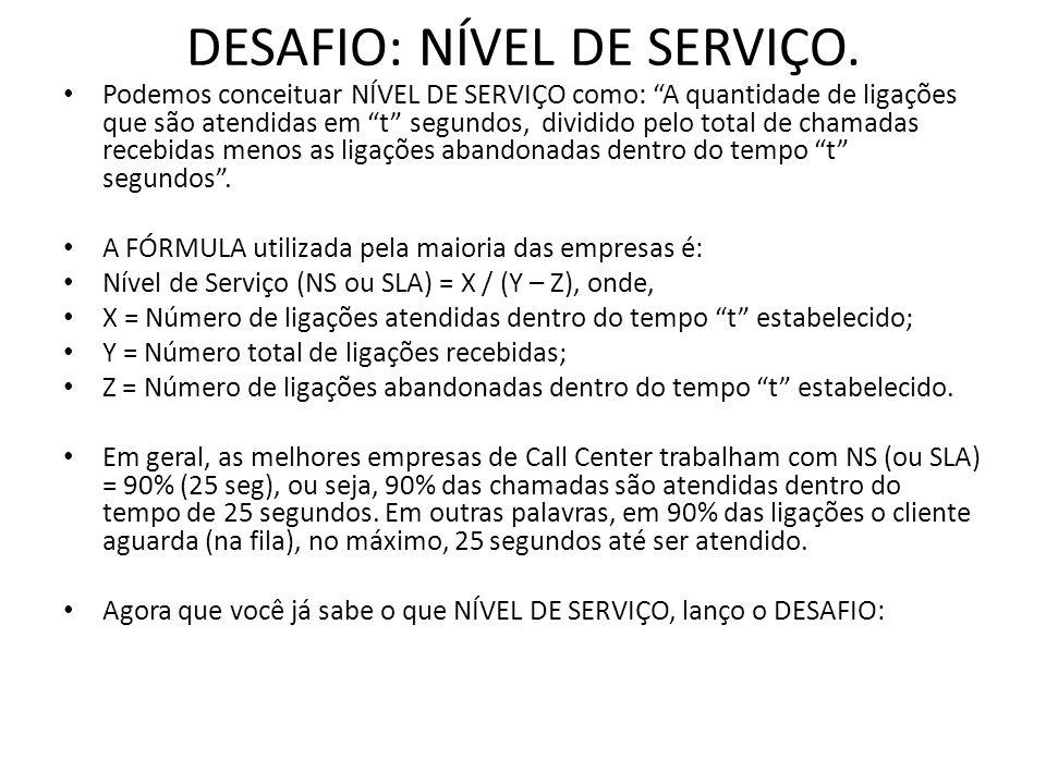 """DESAFIO: NÍVEL DE SERVIÇO. Podemos conceituar NÍVEL DE SERVIÇO como: """"A quantidade de ligações que são atendidas em """"t"""" segundos, dividido pelo total"""