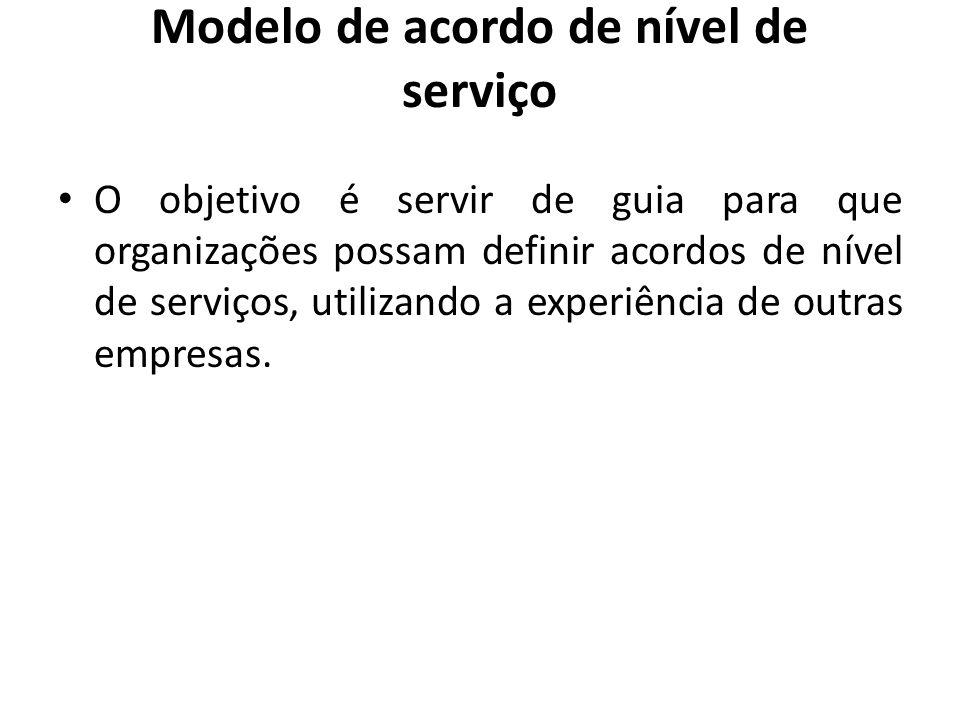 Modelo de acordo de nível de serviço O objetivo é servir de guia para que organizações possam definir acordos de nível de serviços, utilizando a exper