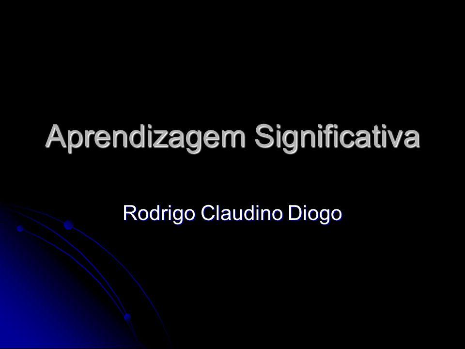 Aprendizagem Significativa Rodrigo Claudino Diogo