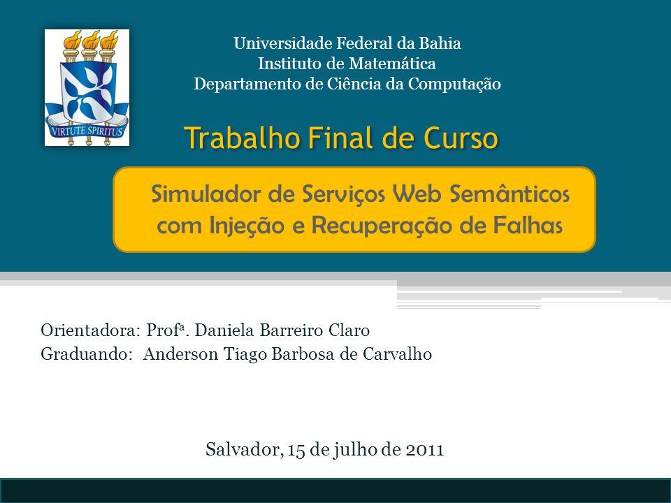 Orientadora: Prof a. Daniela Barreiro Claro Graduando: Anderson Tiago Barbosa de Carvalho Universidade Federal da Bahia Instituto de Matemática Depart