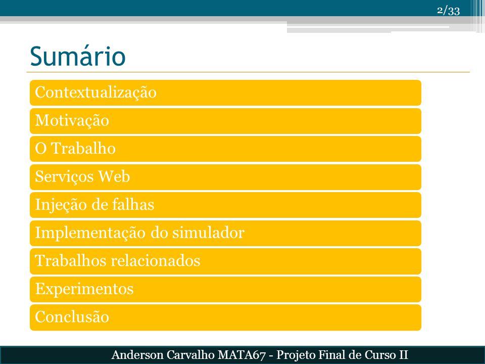 23/33 Trabalhos relacionados Tabela: Comparação entre ferramentas Anderson Carvalho MATA67 - Projeto Final de Curso II