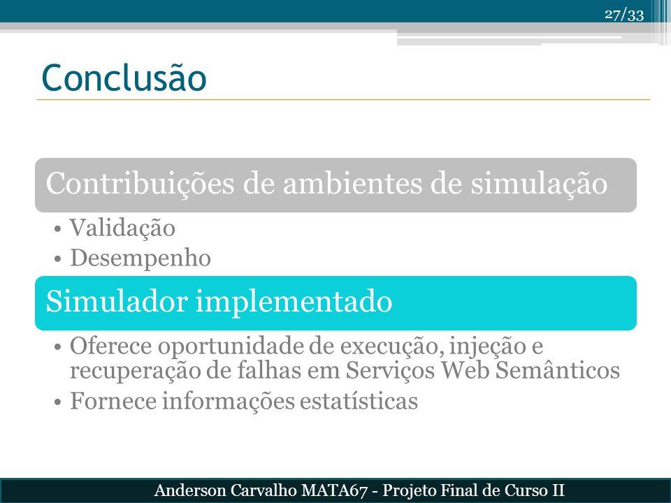27/33 Conclusão Contribuições de ambientes de simulação Validação Desempenho Simulador implementado Oferece oportunidade de execução, injeção e recupe