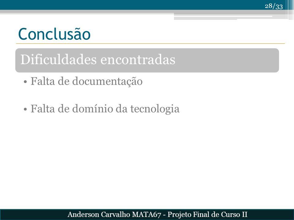 28/33 Conclusão Dificuldades encontradas Falta de documentação Falta de domínio da tecnologia Anderson Carvalho MATA67 - Projeto Final de Curso II