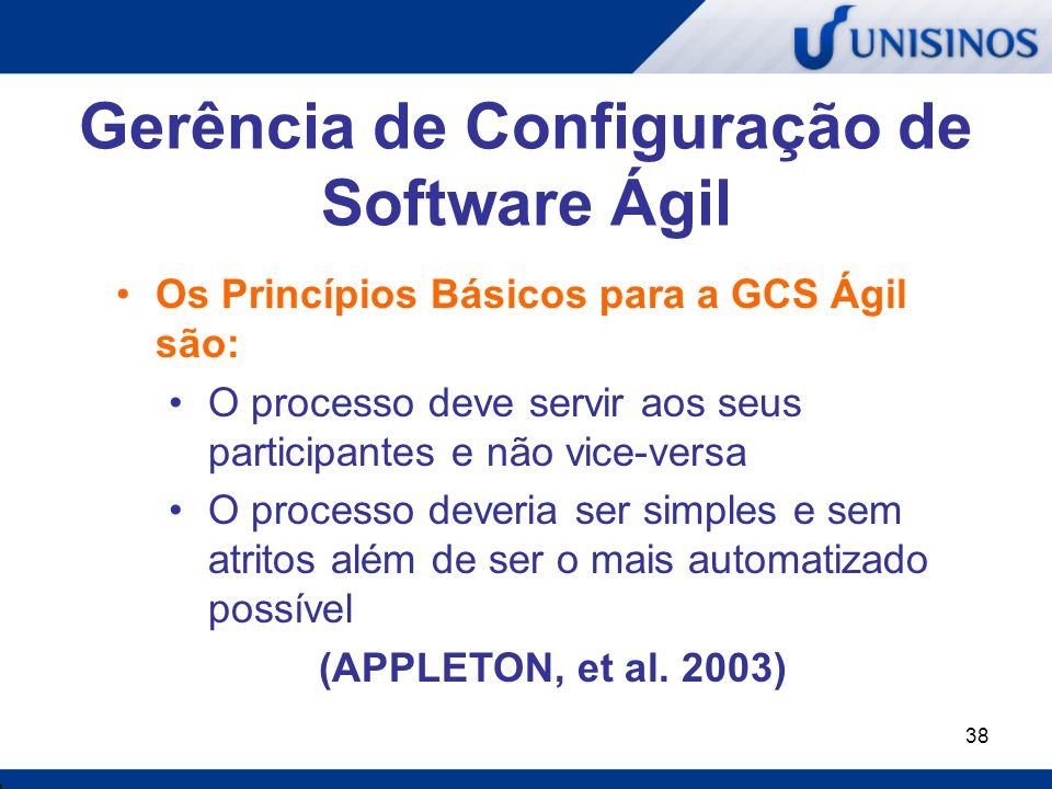 39 Gerência de Configuração de Software Ágil Continuação… O processo deveria facilitar a mudança ao invés de dificultá-la O processo deveria ajudar na coordenação do desenvolvimento no lugar de controlar os desenvolvedores (APPLETON, et al.