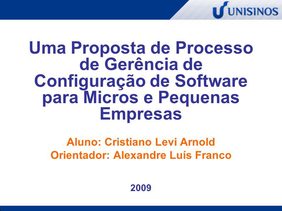 Uma Proposta de Processo de Gerência de Configuração de Software para Micros e Pequenas Empresas Aluno: Cristiano Levi Arnold Orientador: Alexandre Lu