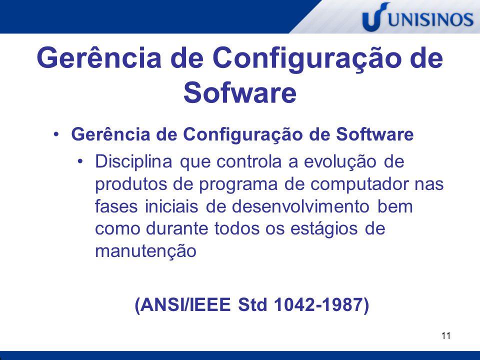 11 Gerência de Configuração de Sofware Gerência de Configuração de Software Disciplina que controla a evolução de produtos de programa de computador n