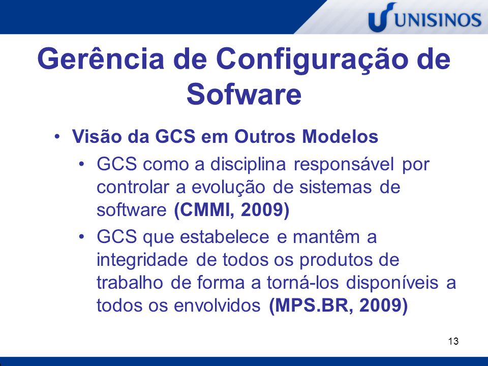 13 Gerência de Configuração de Sofware Visão da GCS em Outros Modelos GCS como a disciplina responsável por controlar a evolução de sistemas de softwa