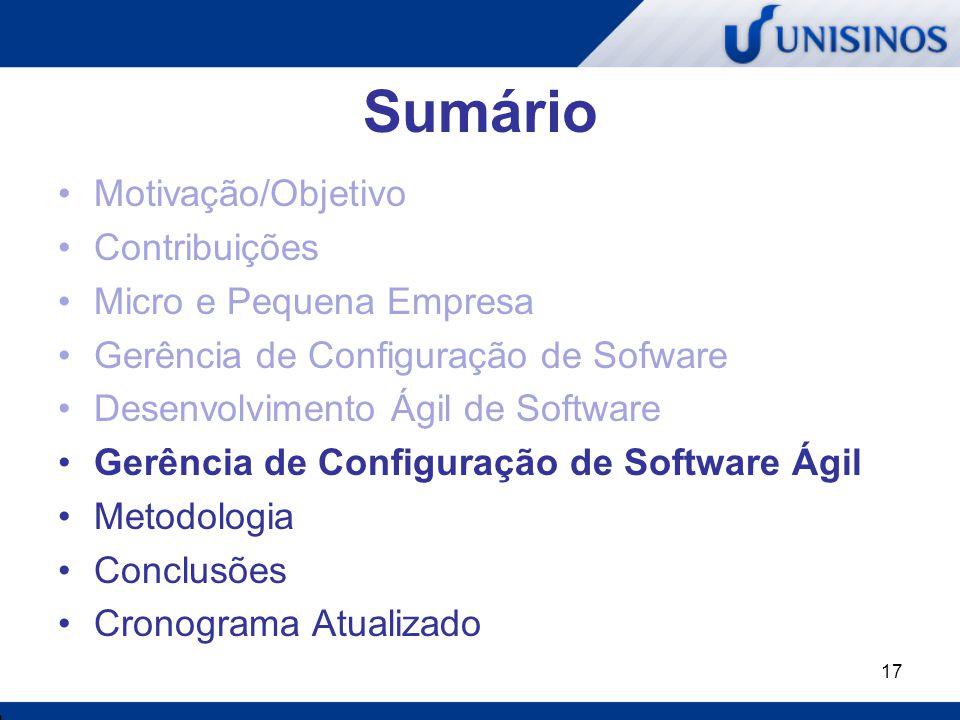 17 Sumário Motivação/Objetivo Contribuições Micro e Pequena Empresa Gerência de Configuração de Sofware Desenvolvimento Ágil de Software Gerência de C