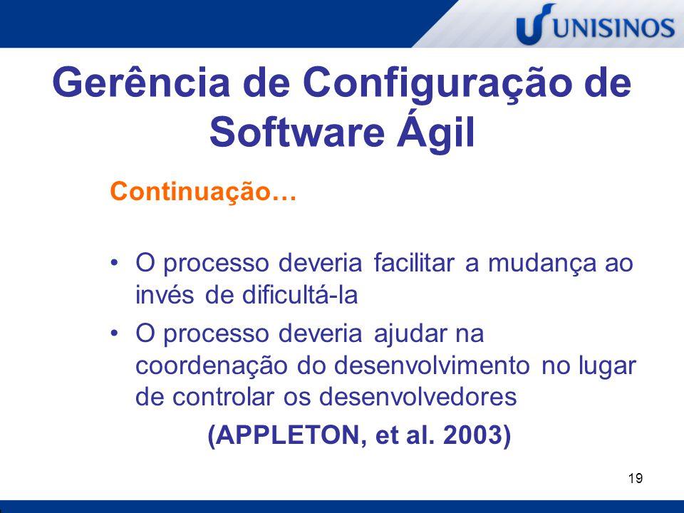 19 Gerência de Configuração de Software Ágil Continuação… O processo deveria facilitar a mudança ao invés de dificultá-la O processo deveria ajudar na
