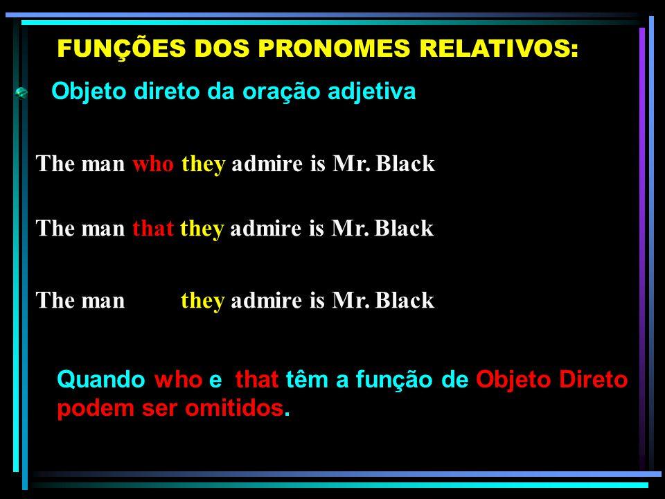 Sujeito da oração adjetiva FUNÇÕES DOS PRONOMES RELATIVOS: The man who is at the door is Mr. Brown The man that is at the door is Mr. Brown The book w