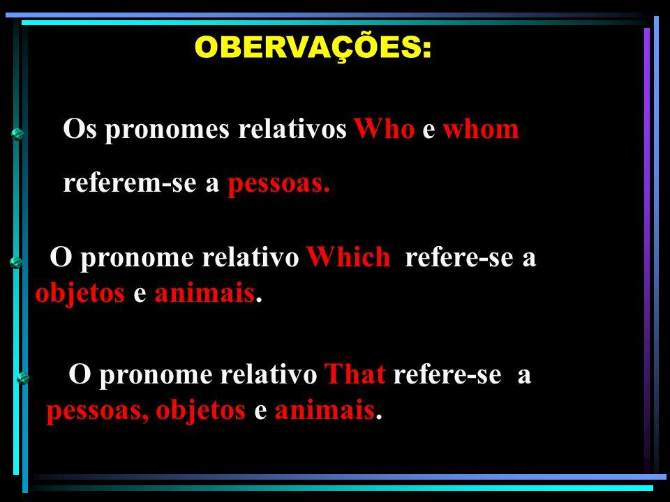 Os pronomes relativos Who e whom referem-se a pessoas.