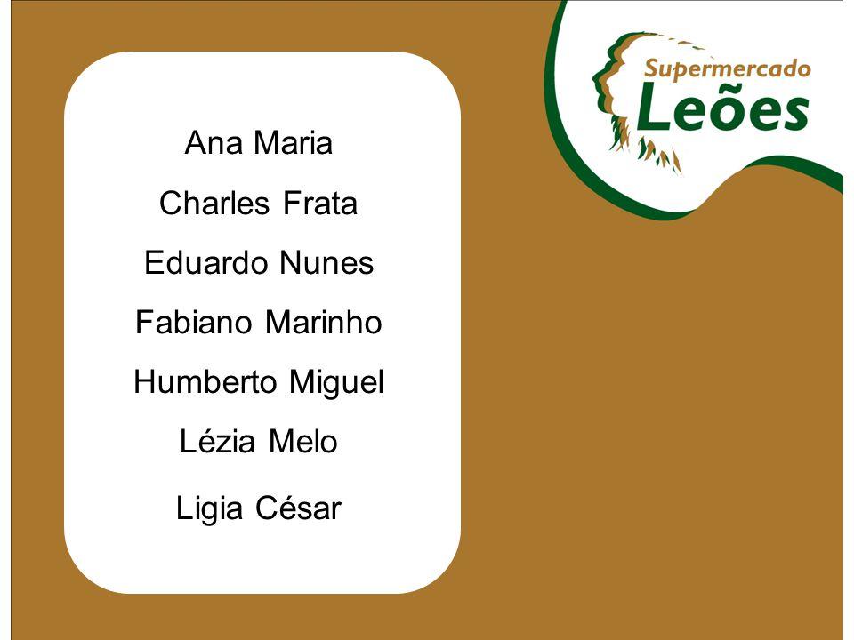 Ana Maria Charles Frata Eduardo Nunes Fabiano Marinho Humberto Miguel Lézia Melo Ligia César