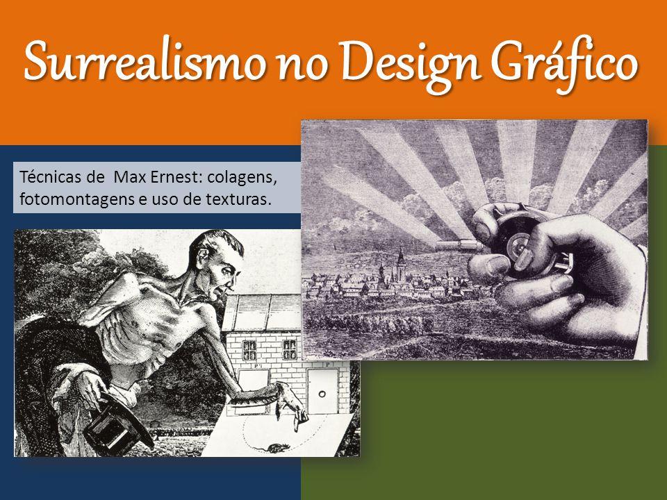Surrealismo no Design Gráfico Técnicas de Max Ernest: colagens, fotomontagens e uso de texturas.