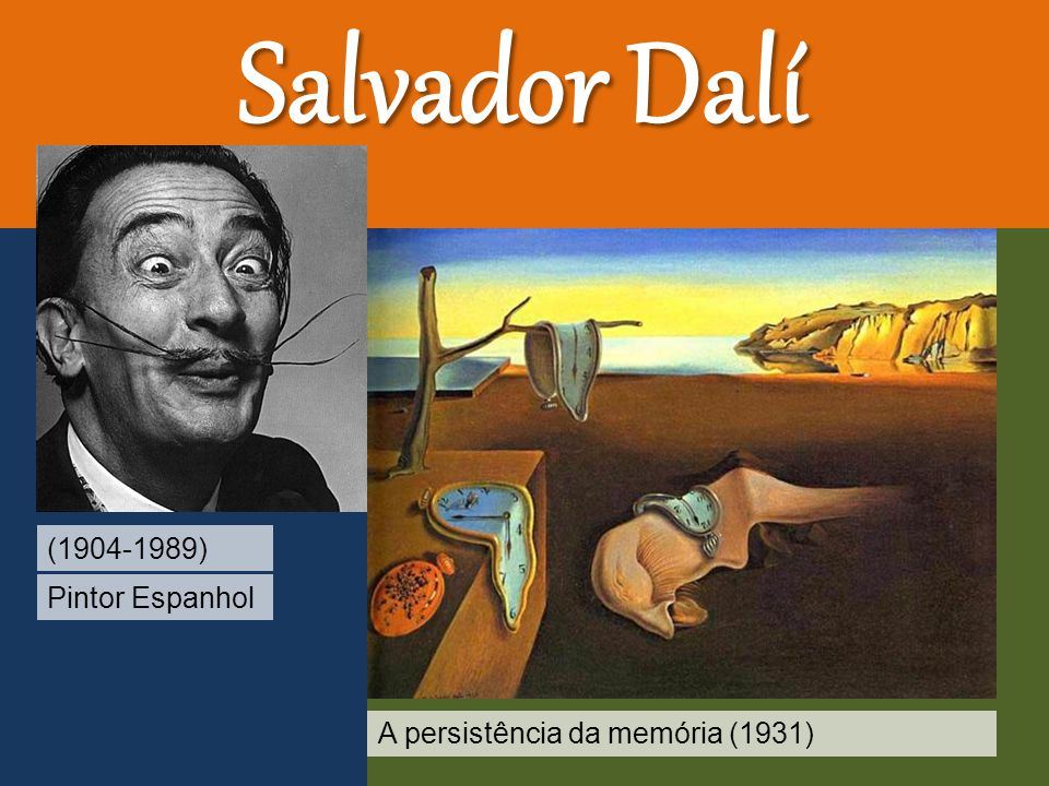 Salvador Dalí (1904-1989) Pintor Espanhol A persistência da memória (1931)