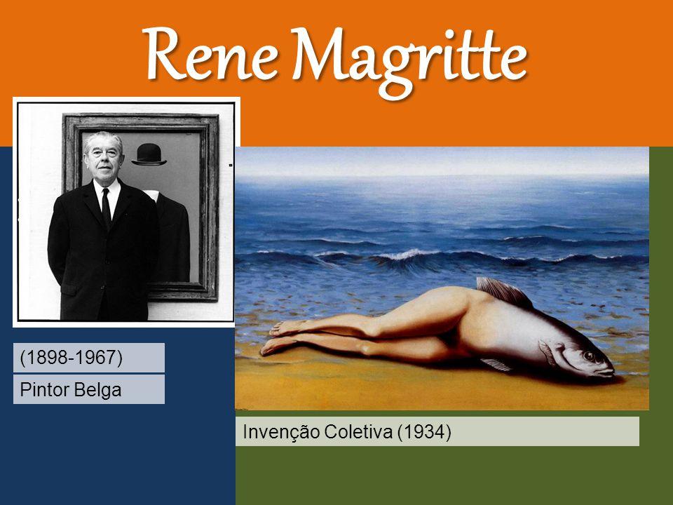 Rene Magritte (1898-1967) Pintor Belga Invenção Coletiva (1934)