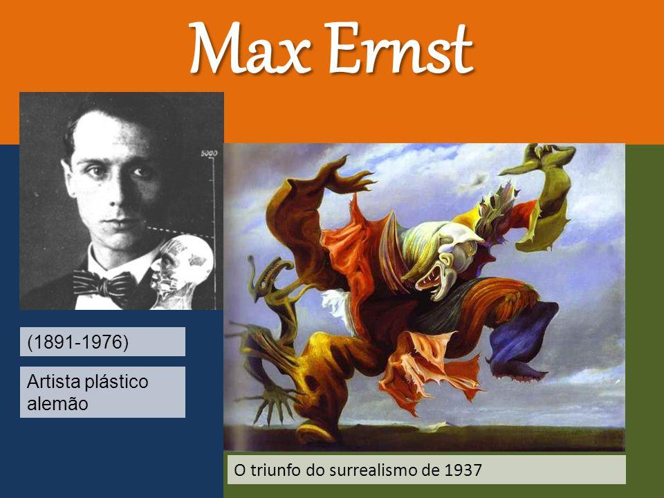 Max Ernst (1891-1976) Artista plástico alemão O triunfo do surrealismo de 1937