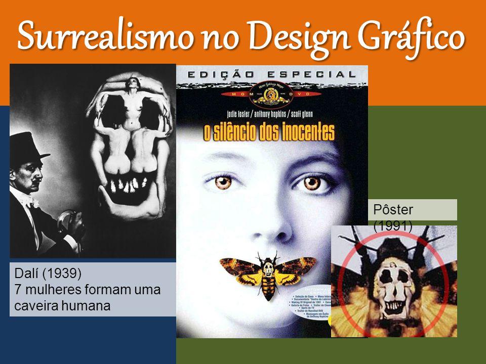 Surrealismo no Design Gráfico Pôster (1991) Dalí (1939) 7 mulheres formam uma caveira humana