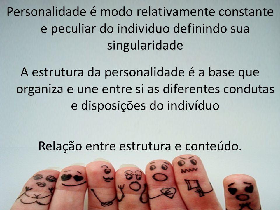 Personalidade é modo relativamente constante e peculiar do individuo definindo sua singularidade A estrutura da personalidade é a base que organiza e une entre si as diferentes condutas e disposições do indivíduo Relação entre estrutura e conteúdo.