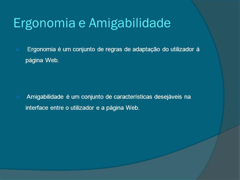 Ergonomia e Amigabilidade  Ergonomia é um conjunto de regras de adaptação do utilizador á página Web.  Amigabilidade é um conjunto de característica