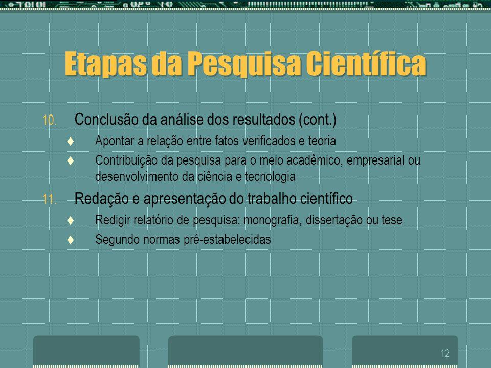 12 Etapas da Pesquisa Científica 10. Conclusão da análise dos resultados (cont.)  Apontar a relação entre fatos verificados e teoria  Contribuição d