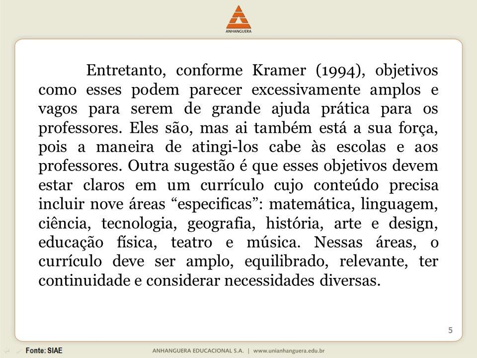 Entretanto, conforme Kramer (1994), objetivos como esses podem parecer excessivamente amplos e vagos para serem de grande ajuda prática para os profes