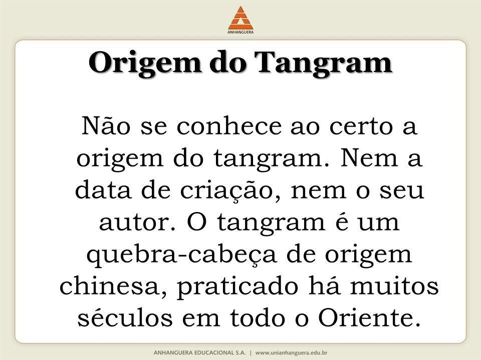Origem do Tangram Não se conhece ao certo a origem do tangram.
